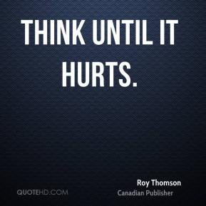 Think until it hurts.