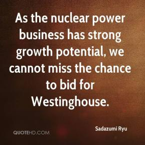 Sadazumi Ryu  - As the nuclear power business has strong growth potential, we cannot miss the chance to bid for Westinghouse.
