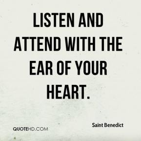 Saint Benedict  - Listen and attend with the ear of your heart.
