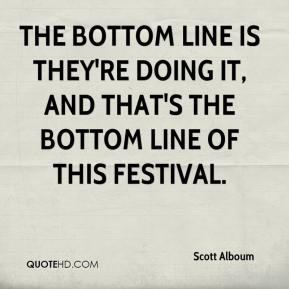 Scott Alboum  - The bottom line is they're doing it, and that's the bottom line of this festival.