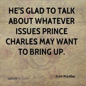 He's glad to talk about whatever issues Prince Charles may want to bring up.