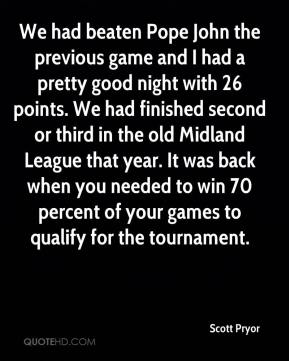 Scott Pryor  - We had beaten Pope John the previous game and I had a pretty good night with 26 points. We had finished second or third in the old Midland League that year. It was back when you needed to win 70 percent of your games to qualify for the tournament.