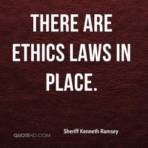 Sheriff Kenneth Ramsey  - There are ethics laws in place.