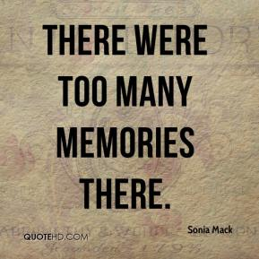 Sonia Mack  - There were too many memories there.