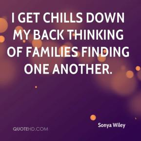 Sonya Wiley  - I get chills down my back thinking of families finding one another.
