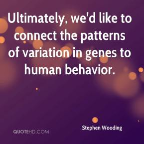 Stephen Wooding  - Ultimately, we'd like to connect the patterns of variation in genes to human behavior.