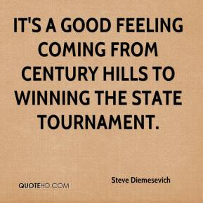 Steve Diemesevich  - It's a good feeling coming from Century Hills to winning the state tournament.