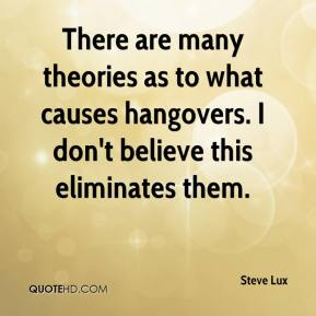 Steve Lux  - There are many theories as to what causes hangovers. I don't believe this eliminates them.