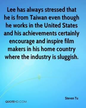 Steven Tu  - Lee has always stressed that he is from Taiwan even though he works in the United States and his achievements certainly encourage and inspire film makers in his home country where the industry is sluggish.