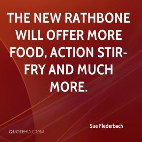 Sue Flederbach  - The new Rathbone will offer more food, action stir-fry and much more.