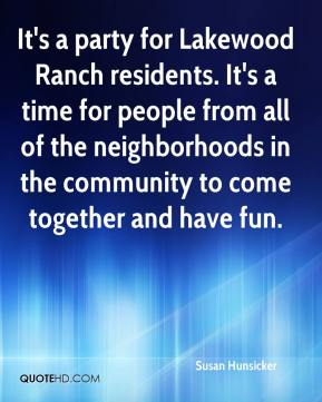 Susan Hunsicker  - It's a party for Lakewood Ranch residents. It's a time for people from all of the neighborhoods in the community to come together and have fun.
