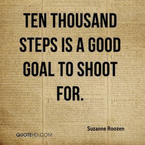 Suzanne Roozen  - Ten thousand steps is a good goal to shoot for.