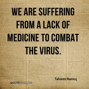 Tahseen Nameq  - We are suffering from a lack of medicine to combat the virus.