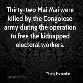 Thierry Provendier  - Thirty-two Mai Mai were killed by the Congolese army during the operation to free the kidnapped electoral workers.