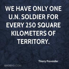 Thierry Provendier  - We have only one U.N. soldier for every 250 square kilometers of territory.