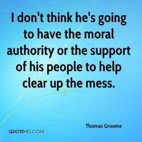 Thomas Groome  - I don't think he's going to have the moral authority or the support of his people to help clear up the mess.
