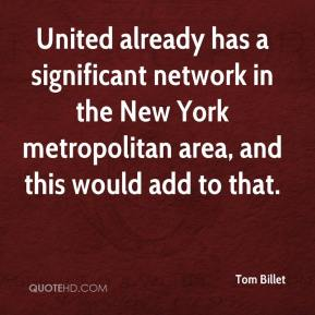Tom Billet  - United already has a significant network in the New York metropolitan area, and this would add to that.