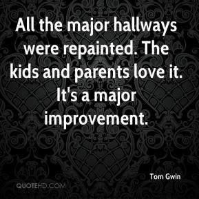 Tom Gwin  - All the major hallways were repainted. The kids and parents love it. It's a major improvement.