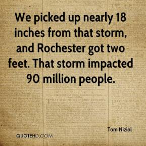 Tom Niziol  - We picked up nearly 18 inches from that storm, and Rochester got two feet. That storm impacted 90 million people.