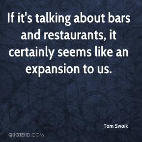 Tom Swoik  - If it's talking about bars and restaurants, it certainly seems like an expansion to us.