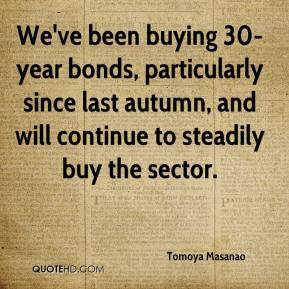 Tomoya Masanao  - We've been buying 30-year bonds, particularly since last autumn, and will continue to steadily buy the sector.