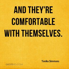 Tonika Simmons  - And they're comfortable with themselves.
