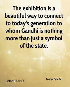 The exhibition is a beautiful way to connect to today's generation to whom Gandhi is nothing more than just a symbol of the state.