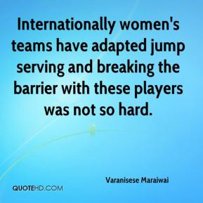 Varanisese Maraiwai  - Internationally women's teams have adapted jump serving and breaking the barrier with these players was not so hard.