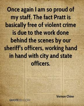 Vernon Chinn  - Once again I am so proud of my staff. The fact Pratt is basically free of violent crime is due to the work done behind the scenes by our sheriff's officers, working hand in hand with city and state officers.