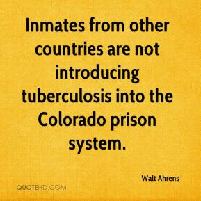 Walt Ahrens  - Inmates from other countries are not introducing tuberculosis into the Colorado prison system.