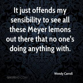 Wendy Carroll  - It just offends my sensibility to see all these Meyer lemons out there that no one's doing anything with.