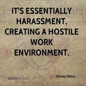 Wesley Pitters  - It's essentially harassment, creating a hostile work environment.