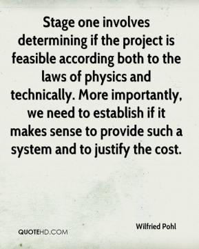 Stage one involves determining if the project is feasible according both to the laws of physics and technically. More importantly, we need to establish if it makes sense to provide such a system and to justify the cost.