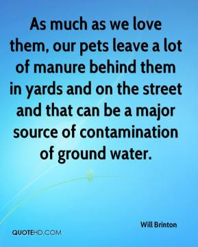 As much as we love them, our pets leave a lot of manure behind them in yards and on the street and that can be a major source of contamination of ground water.