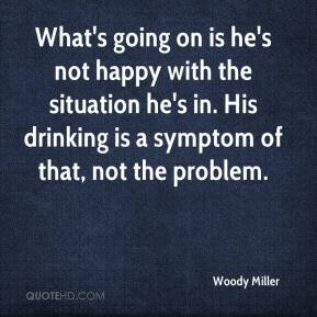 What's going on is he's not happy with the situation he's in. His drinking is a symptom of that, not the problem.