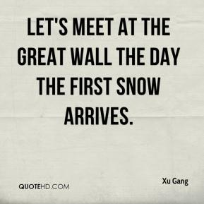Xu Gang  - Let's meet at the Great Wall the day the first snow arrives.