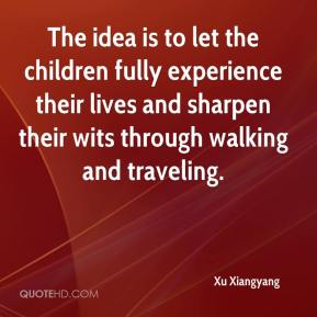 Xu Xiangyang  - The idea is to let the children fully experience their lives and sharpen their wits through walking and traveling.