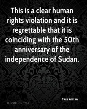 This is a clear human rights violation and it is regrettable that it is coinciding with the 50th anniversary of the independence of Sudan.