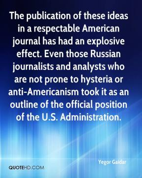 Yegor Gaidar  - The publication of these ideas in a respectable American journal has had an explosive effect. Even those Russian journalists and analysts who are not prone to hysteria or anti-Americanism took it as an outline of the official position of the U.S. Administration.