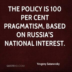 Yevgeny Satanovsky  - The policy is 100 per cent pragmatism, based on Russia's national interest.