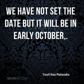 Yusril Ihza Mahendra  - We have not set the date but it will be in early October.