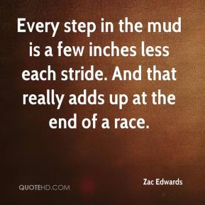 Zac Edwards  - Every step in the mud is a few inches less each stride. And that really adds up at the end of a race.