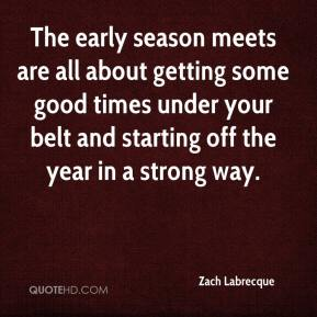 Zach Labrecque  - The early season meets are all about getting some good times under your belt and starting off the year in a strong way.