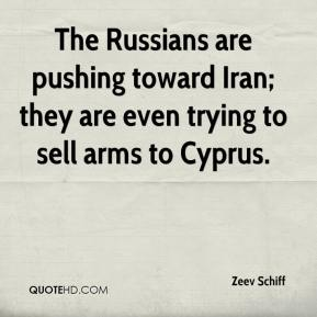 Zeev Schiff  - The Russians are pushing toward Iran; they are even trying to sell arms to Cyprus.