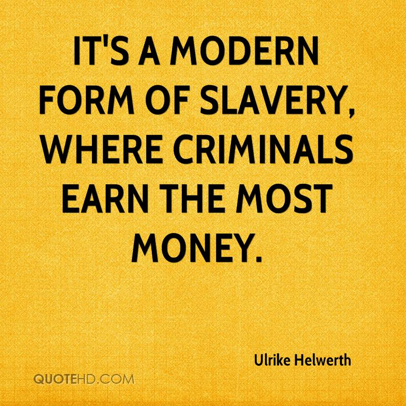 It's a modern form of slavery, where criminals earn the most money.