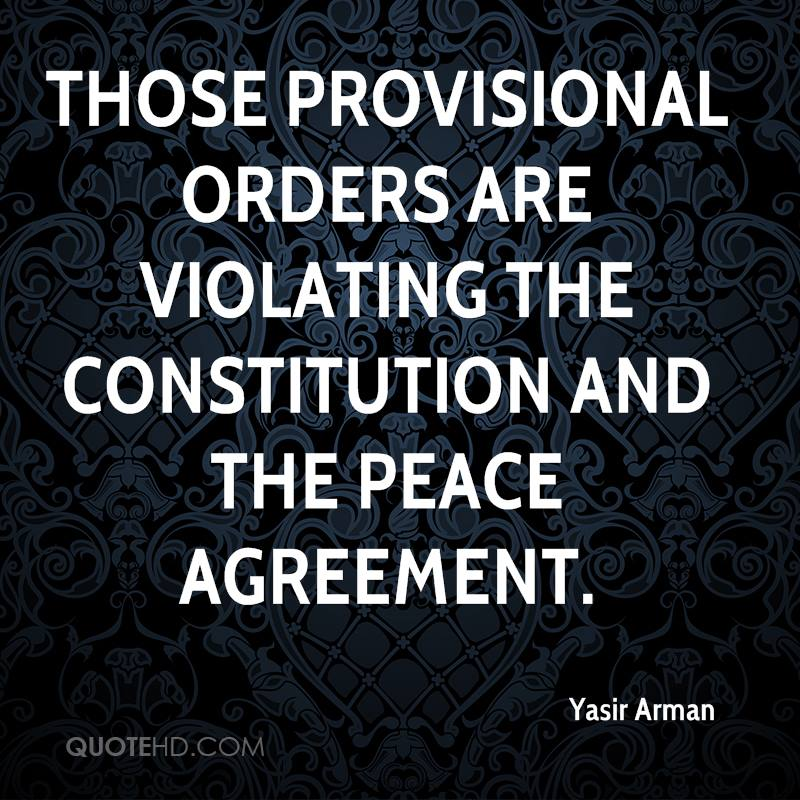 Those provisional orders are violating the constitution and the peace agreement.