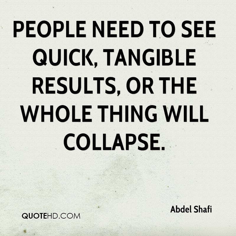 People need to see quick, tangible results, or the whole thing will collapse.