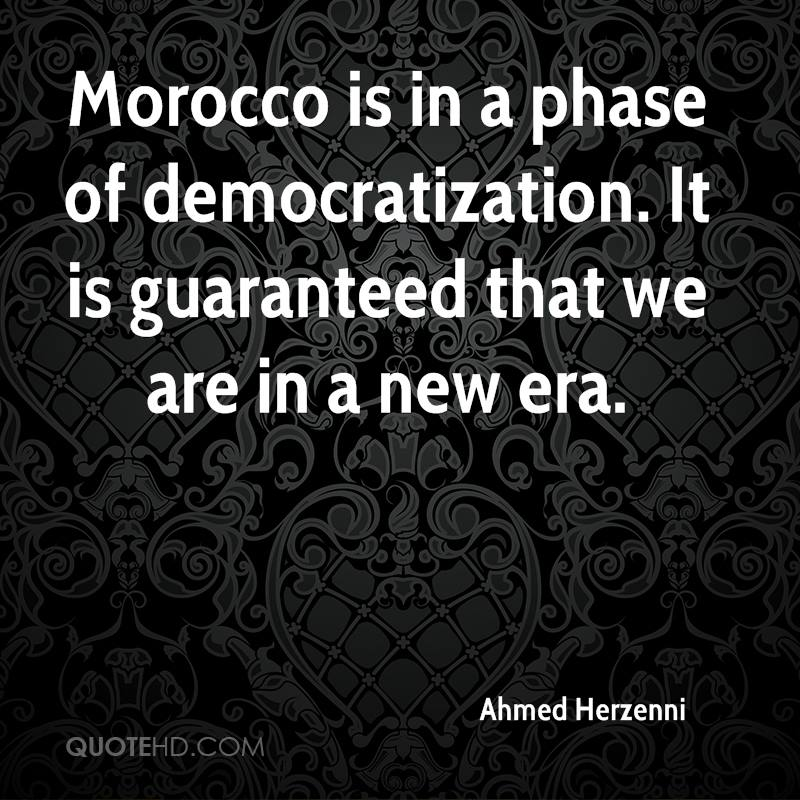 Morocco is in a phase of democratization. It is guaranteed that we are in a new era.