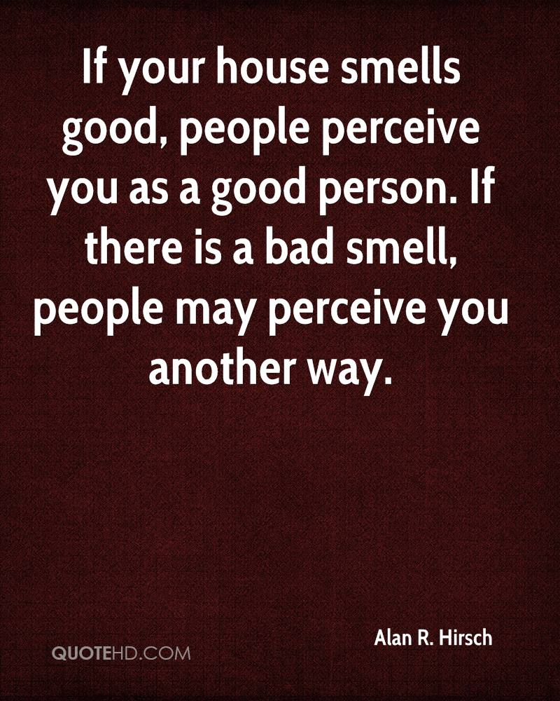 If Your House Smells Good, People Perceive You As A Good Person. If There