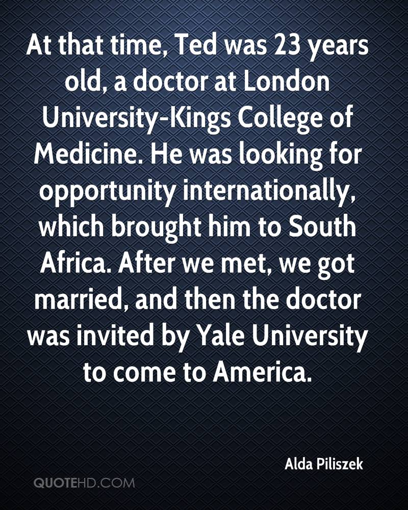 At that time, Ted was 23 years old, a doctor at London University-Kings College of Medicine. He was looking for opportunity internationally, which brought him to South Africa. After we met, we got married, and then the doctor was invited by Yale University to come to America.